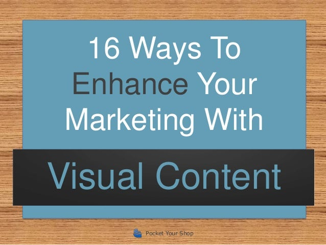 16 Ways To Enhance Your Marketing WithVisual Content      Pocket Your Shop