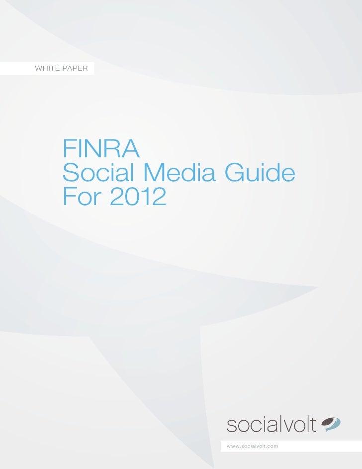 WHITE PAPER     FINRA     Social Media Guide     For 2012                 w w w.socialvolt.com