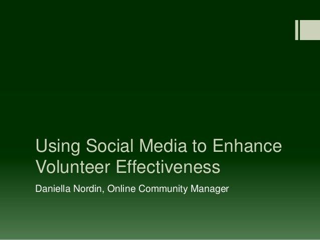 Using Social Media to EnhanceVolunteer EffectivenessDaniella Nordin, Online Community Manager