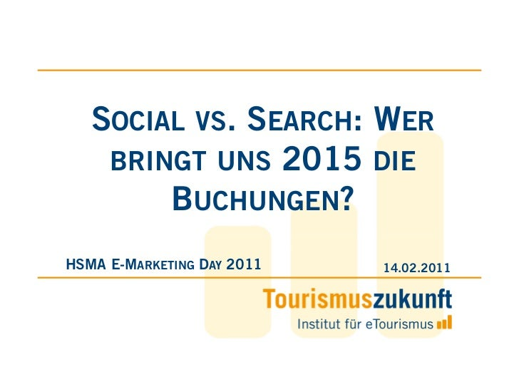 SOCIAL VS. SEARCH: WER    BRINGT UNS 2015 DIE        BUCHUNGEN?HSMA E-MARKETING DAY 2011   14.02.2011