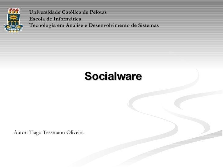 Universidade Católica de Pelotas Escola de Informática Tecnologia em Analise e Desenvolvimento de Sistemas Socialware Auto...