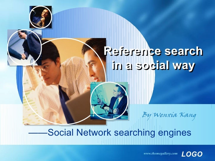 Reference search                 in a social way                           By Wenxia Kang  ——Social Network searching engi...