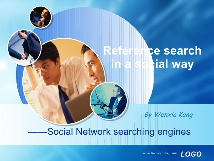 Reference search in a social way —— Social Network searching engines By Wenxia Kang