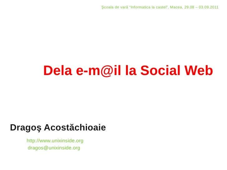 """Şcoala de vară """"Informatica la castel"""", Macea, 29.08 – 03.09.2011          Dela e-m@il la Social WebDragoş Acostăchioaie  ..."""