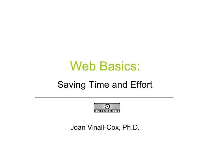 Web Basics: Saving Time and Effort Joan Vinall-Cox, Ph.D.