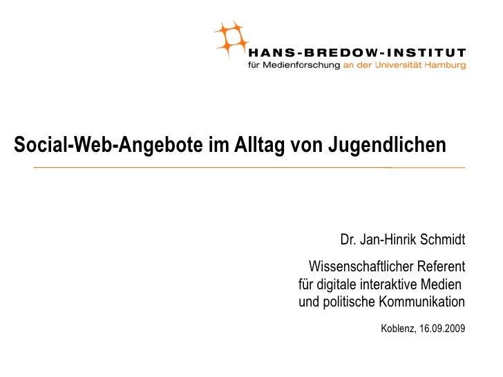 Social-Web-Angebote im Alltag von Jugendlichen <ul><ul><li>Dr. Jan-Hinrik Schmidt </li></ul></ul><ul><ul><li>Wissenschaftl...