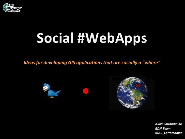 """Social #WebApps Ideas for developing GIS applications that are socially a """"where""""                                         ..."""