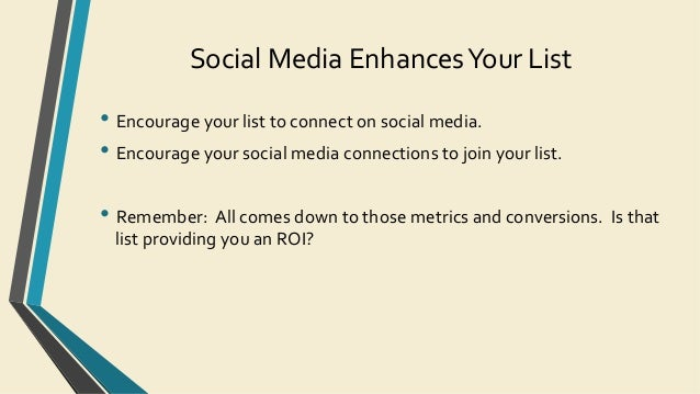 Social  Media  Enhances  Your  List   •Encourage  your  list  to  connect  on  social  media.  ...