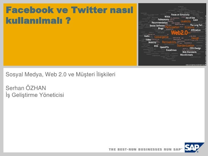Facebook ve Twitter nasıl kullanılmalı ? <br />Sosyal Medya, Web 2.0 ve Müşteri İlişkileri<br />Serhan ÖZHANİş Geliştirme ...