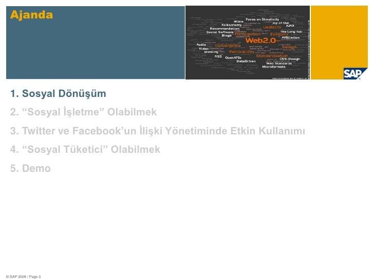 """© SAP 2009 / Page 3<br />Ajanda<br />Sosyal Dönüşüm<br />""""Sosyal İşletme"""" Olabilmek<br />Twitter ve Facebook'un İlişki Yön..."""