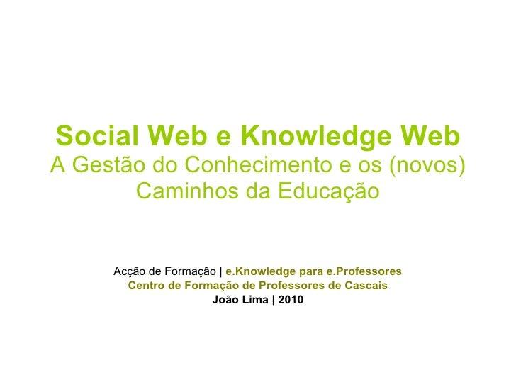 Social Web e Knowledge Web A Gestão do Conhecimento e os (novos) Caminhos da Educação Acção de Formação |  e.Knowledge par...