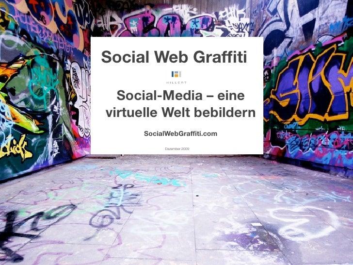 Social Web Graffiti    Social-Media – eine virtuelle Welt bebildern       SocialWebGraffiti.com             Dezember 2009