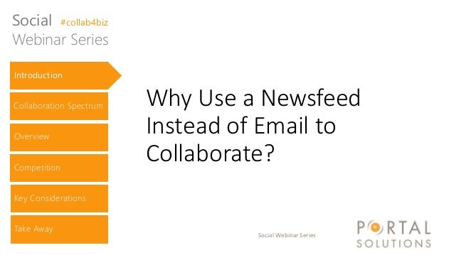 Social Webinar Series Why Use a Newsfeed Instead of Email to Collaborate? Introduction Collaboration Spectrum Overview Com...