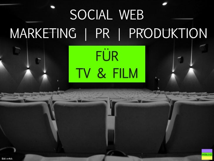 SOCIAL WEB        MARKETING | PR | PRODUKTION                    FÜR                 TV & FILM                            ...