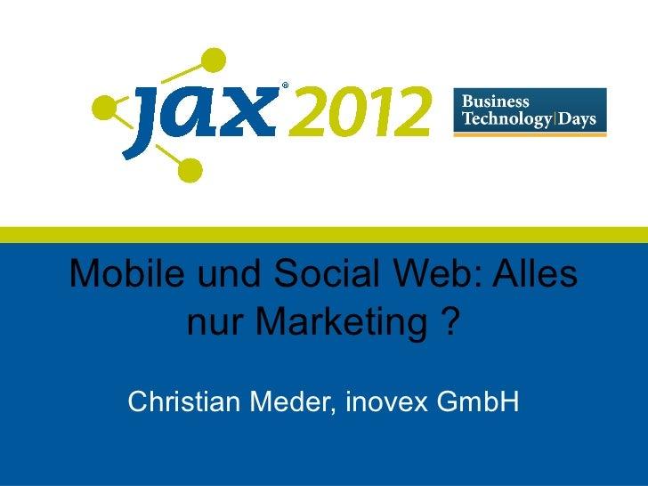 Mobile und Social Web: Alles      nur Marketing ?   Christian Meder, inovex GmbH