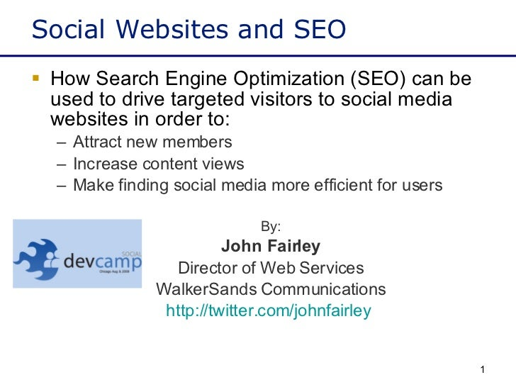 Social Websites and SEO <ul><li>How Search Engine Optimization (SEO) can be used to drive targeted visitors to social medi...