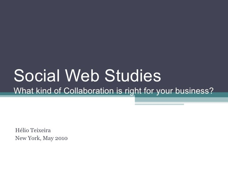 Social Web Studies What kind of Collaboration is right for your business?    Hélio Teixeira New York, May 2010