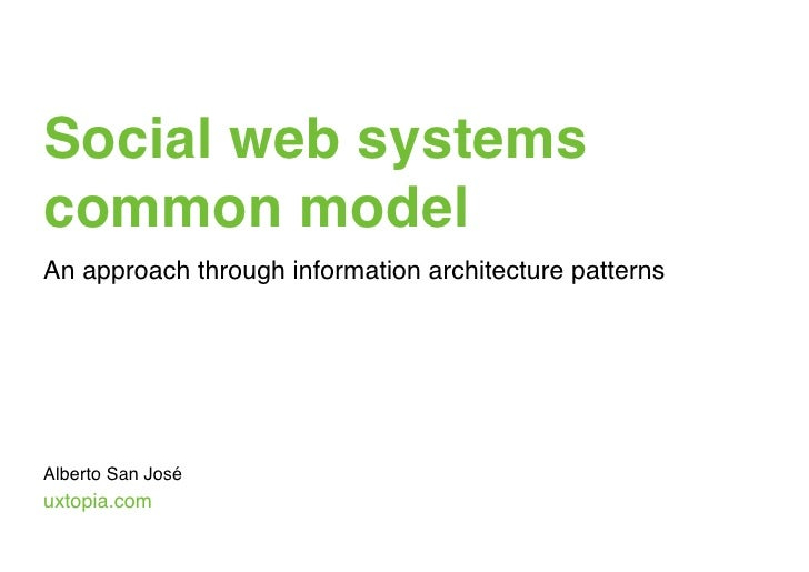 Social web systems common model An approach through information architecture patterns     Alberto San José uxtopia.com