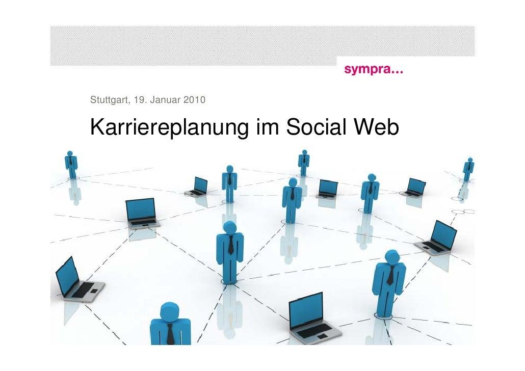 Stuttgart, 19. Januar 2010   Karriereplanung im Social Web     1 | Karriereplanung im Social Web | 19. Januar 2010   © sym...
