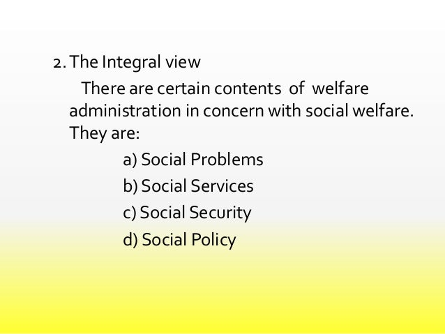 social welfare administration Subject code : p8sw8 social welfare administration, social policies and social legislations introduction: this course aims at helping the learner to understand management process.