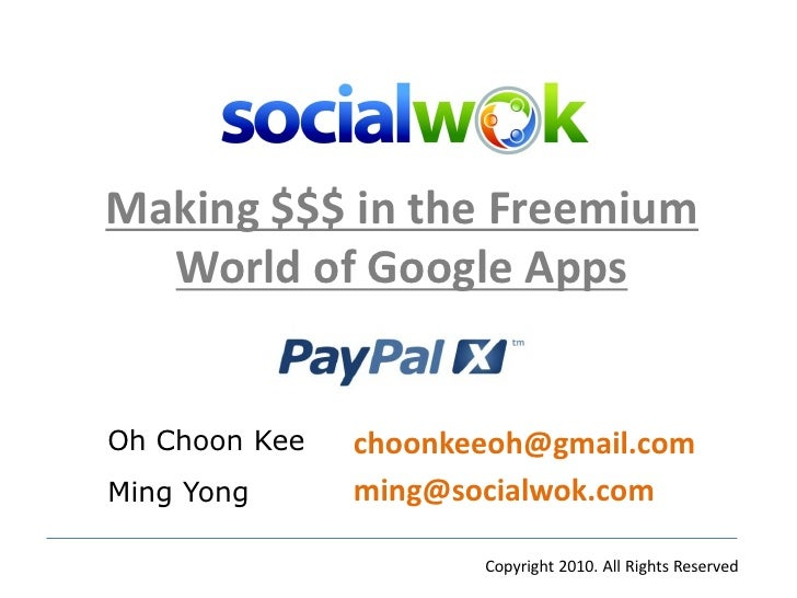 Making $$$ in the Freemium   World of Google Apps   Oh Choon Kee   choonkeeoh@gmail.com Ming Yong      ming@socialwok.com ...