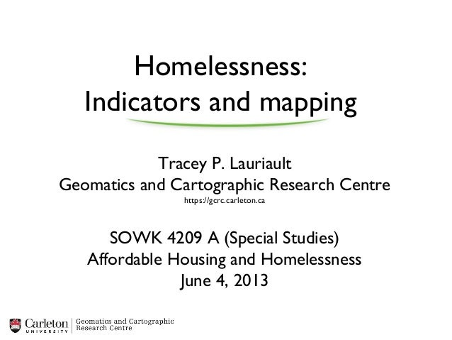 Homelessness:Indicators and mappingTracey P. LauriaultGeomatics and Cartographic Research Centrehttps://gcrc.carleton.caSO...