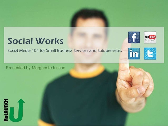 Social WorksSocial Media 101 for Small Business Services and SolopreneursPresented by Marguerite Inscoe