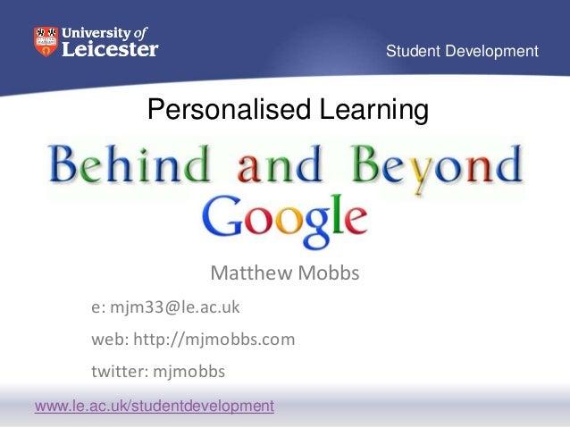 www.le.ac.uk/studentdevelopment Student Development Personalised Learning Matthew Mobbs e: mjm33@le.ac.uk web: http://mjmo...