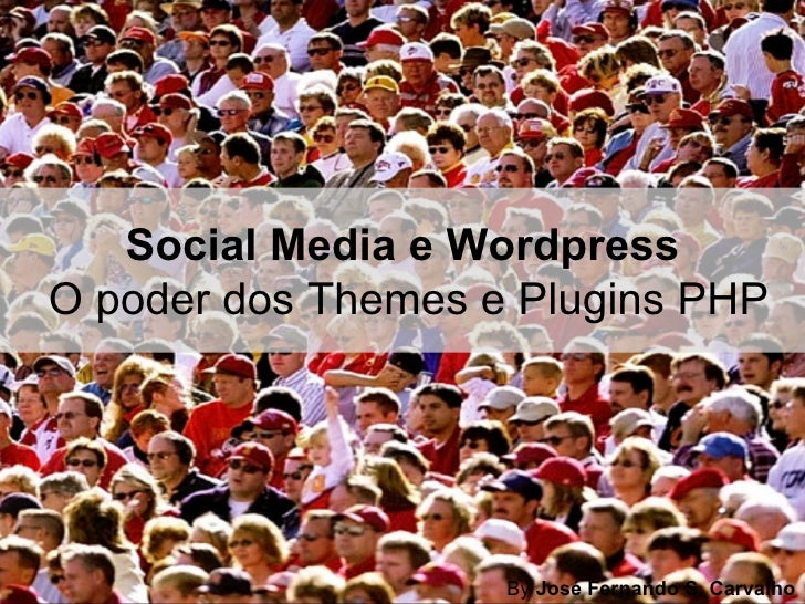 Social Media e Wordpress  O poder dos Themes e Plugins PHP By  José Fernando S. Carvalho