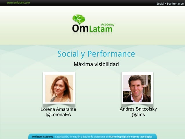 Social y PerformanceMáxima visibilidadSocial + PerformanceAndrés Snitcofsky@amsLorena Amarante@LorenaEA
