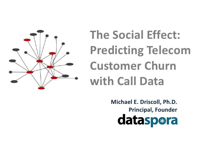 The Social Effect: Predicting Telecom Customer Churn with Call Data<br />Michael E. Driscoll, Ph.D.<br />Principal, Founde...
