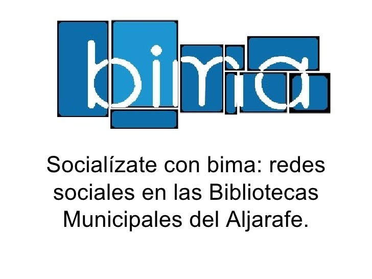 Socialízate con bima: redes sociales en las Bibliotecas Municipales del Aljarafe.