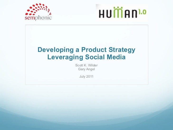 Developing a Product Strategy Leveraging Social Media Scott K. Wilder Gary Angel July 2011