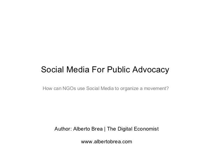 Social Media For Public AdvocacyHow can NGOs use Social Media to organize a movement?    Author: Alberto Brea | The Digita...