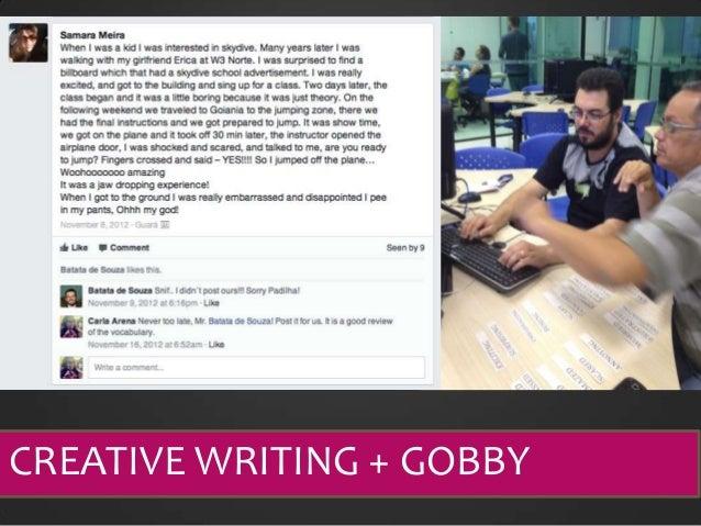 CREATIVE WRITING + GOBBY