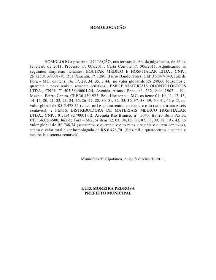 HOMOLOGAÇÃO         HOMOLOGO a presente LICITAÇÃO, nos termos da Ata de julgamento, de 16 defevereiro de 2011, Processo nº...
