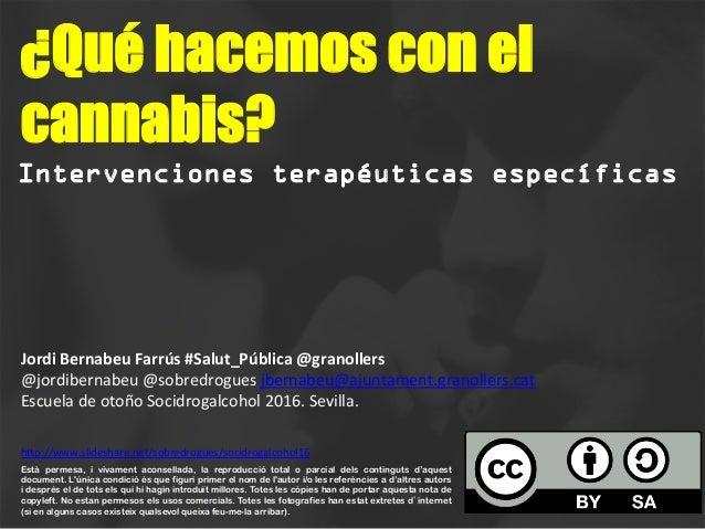 ¿Qué hacemos con el cannabis?    Intervenciones terapéuticas específicas Està permesa, i vivament aconsellada, la reprod...