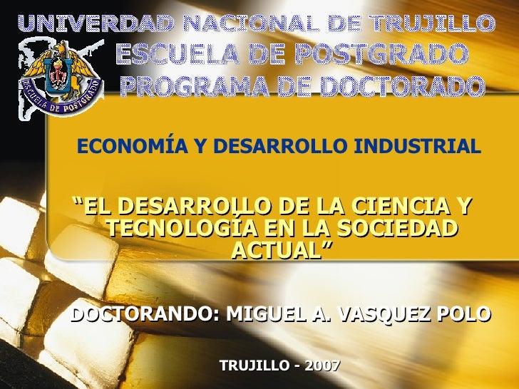 <ul><li>ECONOMÍA Y DESARROLLO INDUSTRIAL </li></ul>UNIVERDAD NACIONAL DE TRUJILLO ESCUELA DE POSTGRADO PROGRAMA DE DOCTORA...