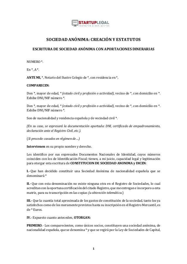1 SOCIEDAD ANÓNIMA: CREACIÓN Y ESTATUTOS ESCRITURA DE SOCIEDAD ANÓNIMA CON APORTACIONES DINERARIAS NUMERO *. En *, A *. AN...