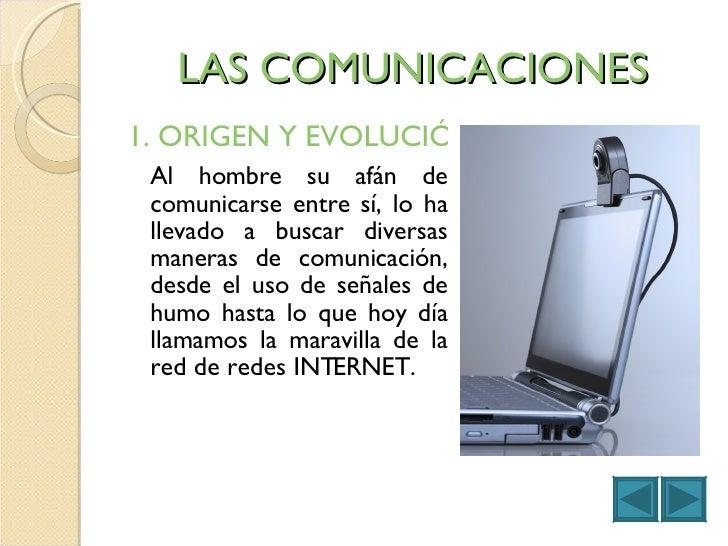LAS COMUNICACIONES <ul><li>1. ORIGEN Y EVOLUCIÓN DE LAS COMUNICACIONES  </li></ul><ul><li>Al hombre su afán de comunicarse...