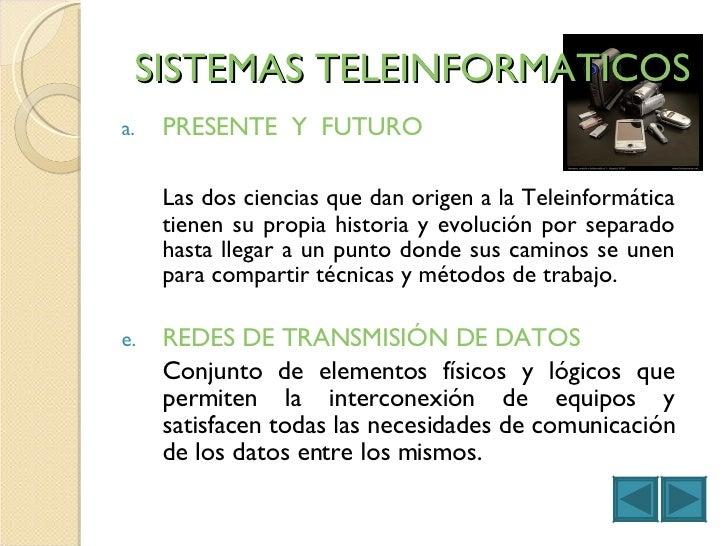 SISTEMAS TELEINFORMATICOS <ul><li>PRESENTE  Y  FUTURO  </li></ul><ul><li>Las dos ciencias que dan origen a la Teleinformát...