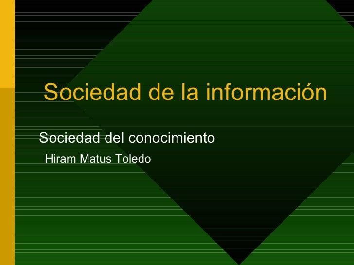 Sociedad de la información Sociedad del conocimiento Hiram Matus Toledo