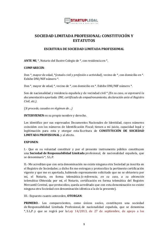 1 SOCIEDAD LIMITADA PROFESIONAL: CONSTITUCIÓN Y ESTATUTOS ESCRITURA DE SOCIEDAD LIMITADA PROFESIOMAL ANTE MI, *, Notario d...