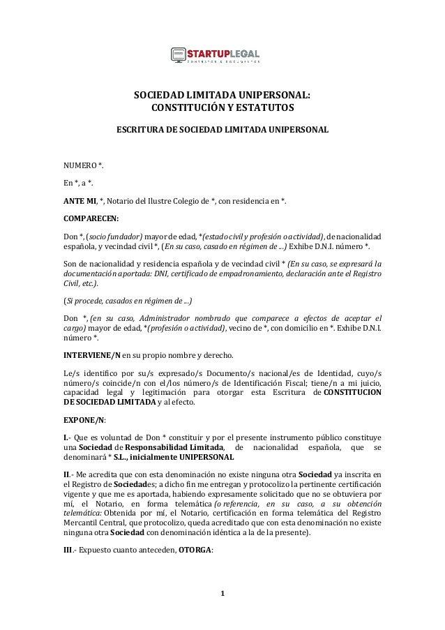 1 SOCIEDAD LIMITADA UNIPERSONAL: CONSTITUCIÓN Y ESTATUTOS ESCRITURA DE SOCIEDAD LIMITADA UNIPERSONAL NUMERO *. En *, a *. ...