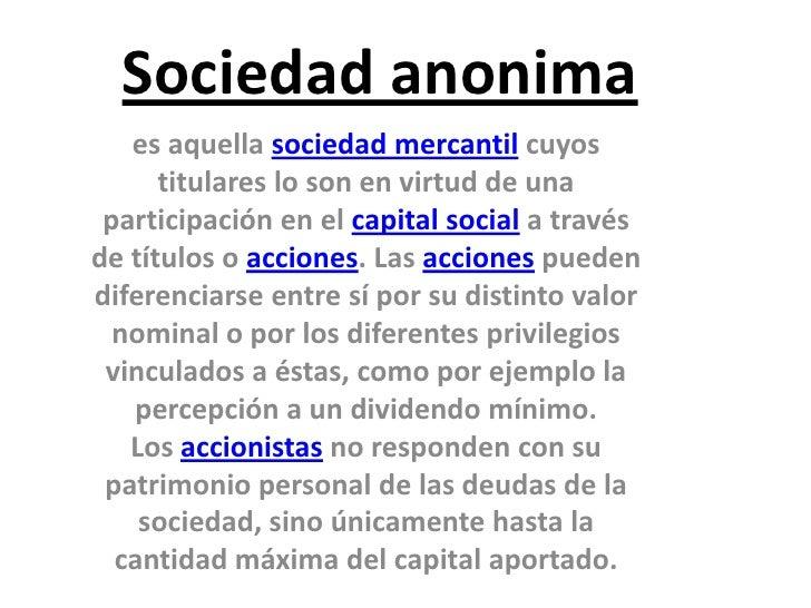Sociedad anonima   es aquella sociedad mercantil cuyos      titulares lo son en virtud de una participación en el capital ...