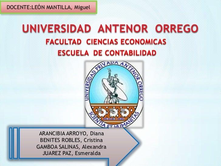 DOCENTE:LEÓN MANTILLA, Miguel     UNIVERSIDAD ANTENOR ORREGO           ARANCIBIA ARROYO, Diana           BENITES ROBLES, C...