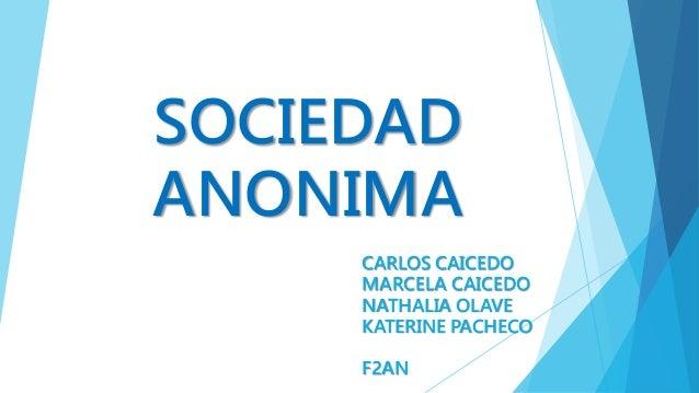 SOCIEDAD ANONIMA CARLOS CAICEDO MARCELA CAICEDO NATHALIA OLAVE KATERINE PACHECO F2AN