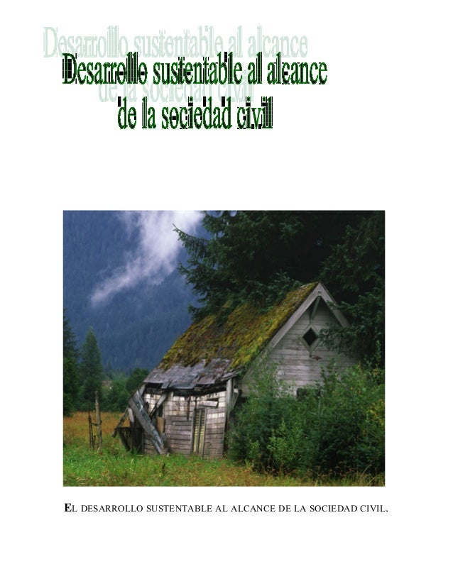 EL DESARROLLO SUSTENTABLE AL ALCANCE DE LA SOCIEDAD CIVIL.