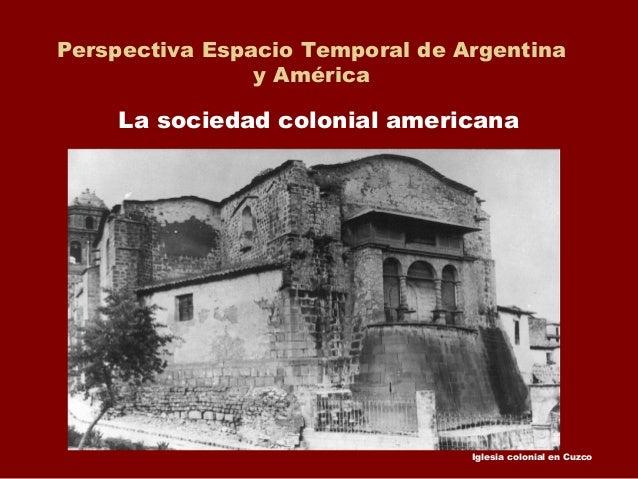 Perspectiva Espacio Temporal de Argentina y América La sociedad colonial americana Iglesia colonial en Cuzco