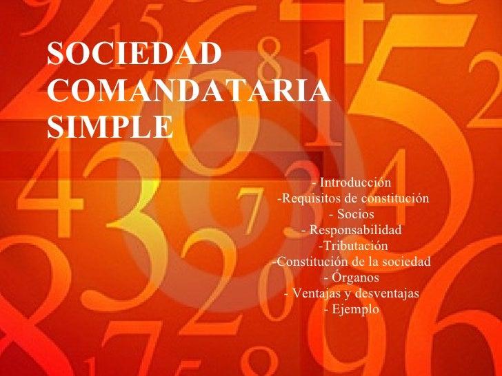 SOCIEDAD COMANDATARIA SIMPLE - Introducción -Requisitos de constitución - Socios - Responsabilidad -Tributación -Constituc...